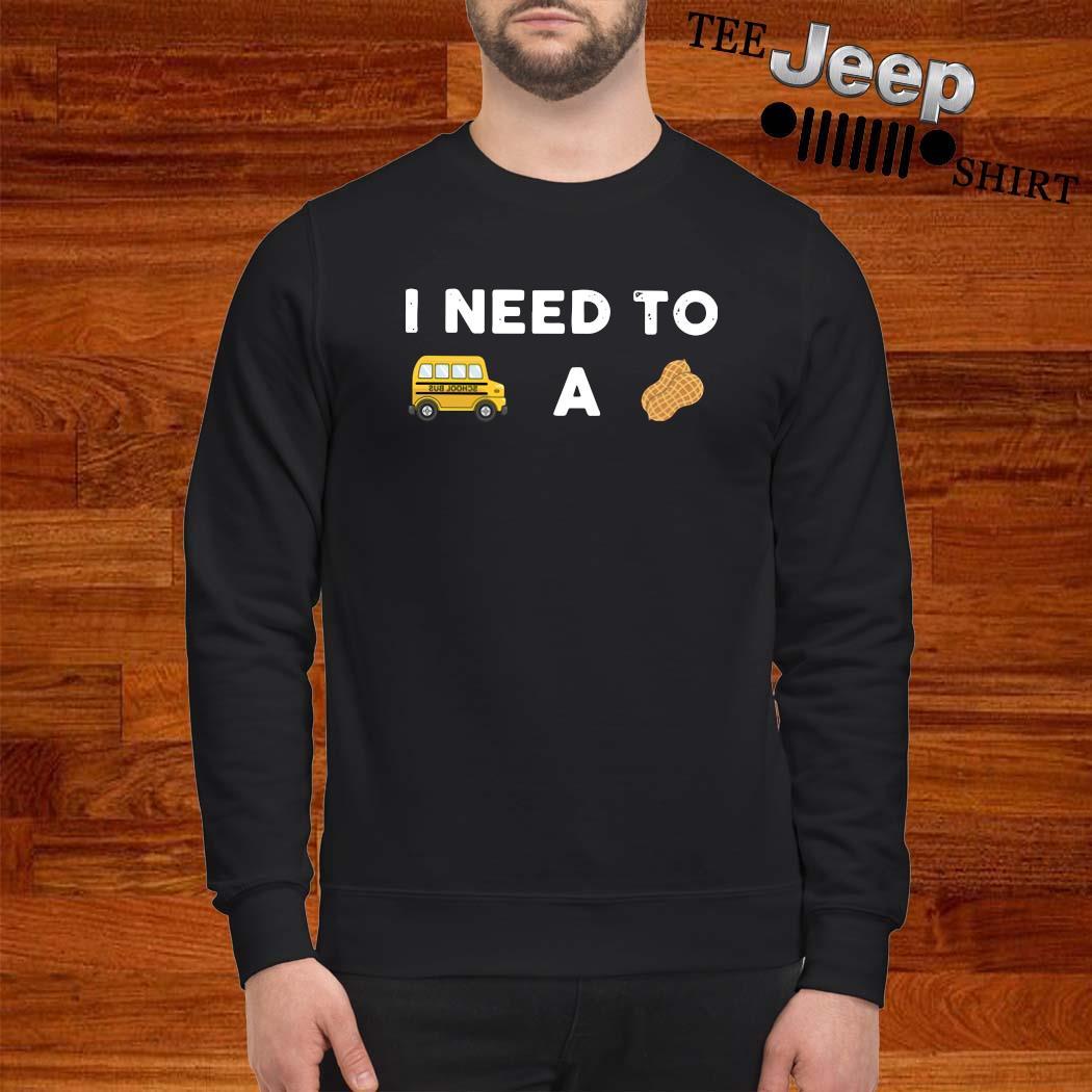 I Need To Bus School A Peanut Shirt sweatshirt