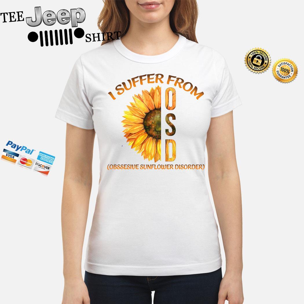 I Suffer From Osd Obssesive Sunflower Disorder Shirt ladies-shirt