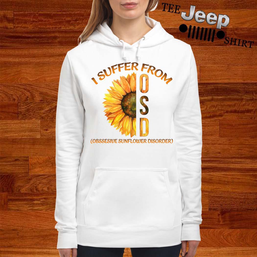 I Suffer From Osd Obssesive Sunflower Disorder Shirt women-hoodie