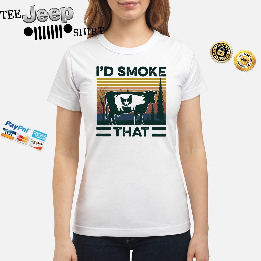 I'd Smoke That vintage Ladies Shirt