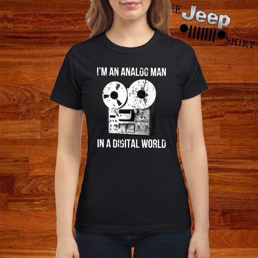 I'm An Analog Man In A Digital World Ladies Shirt