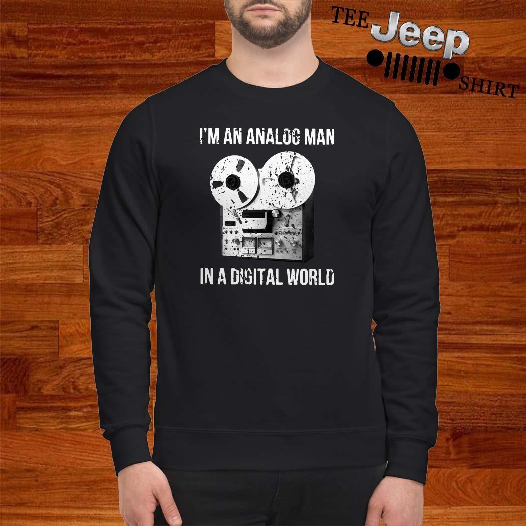 I'm An Analog Man In A Digital World Sweatshirt