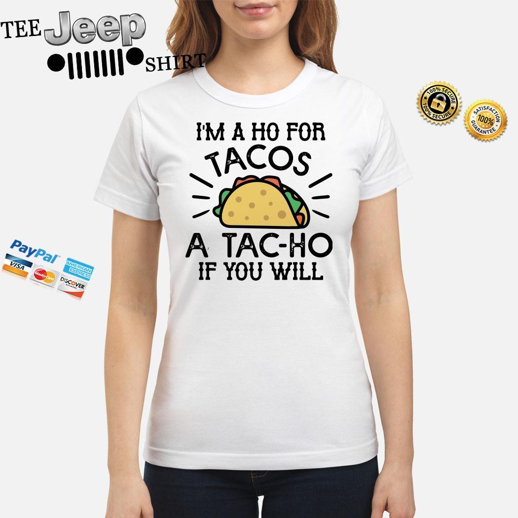I'm A Ho For Tacos A Tac-ho If You Will Ladies Shirt