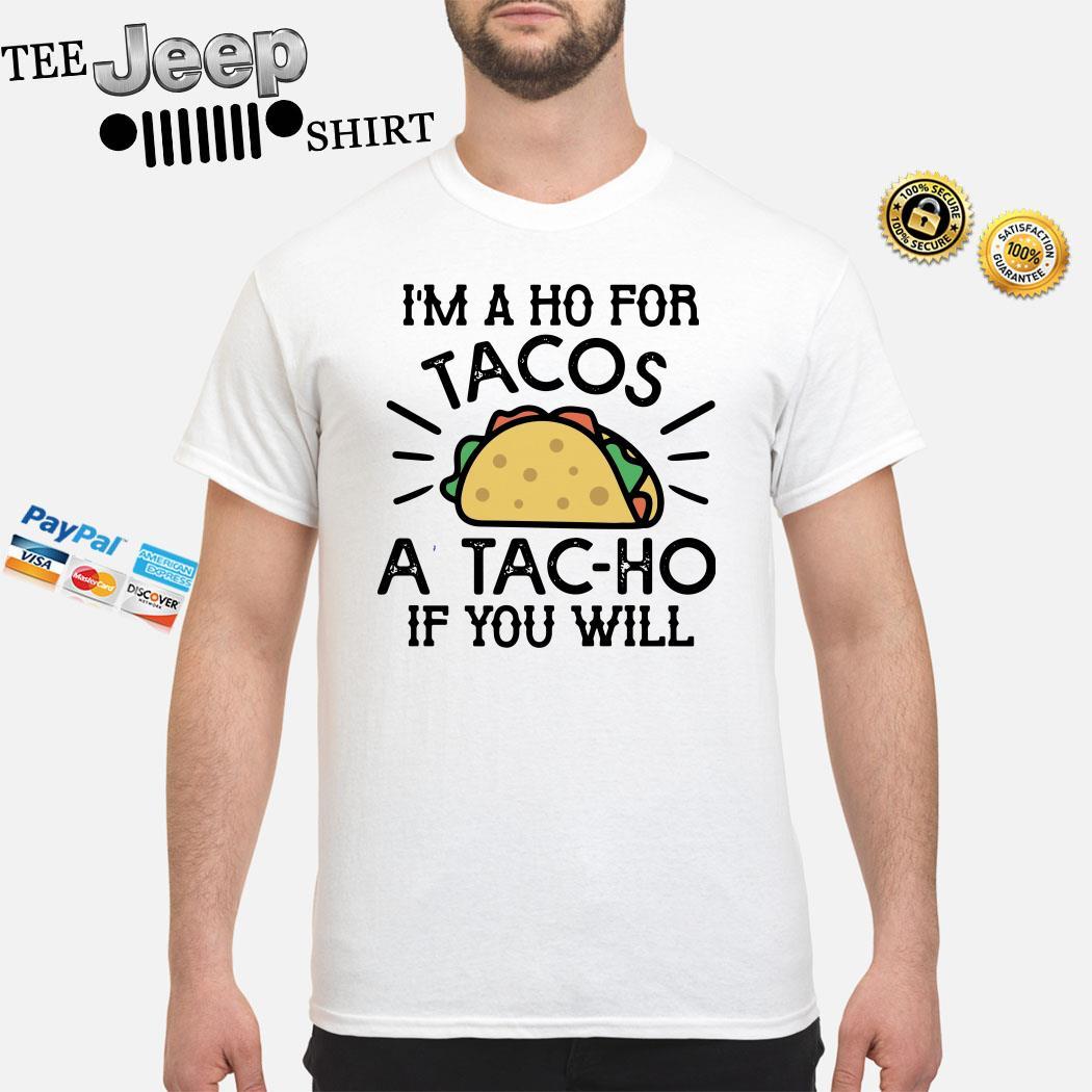 I'm A Ho For Tacos A Tac-ho If You Will Shirt