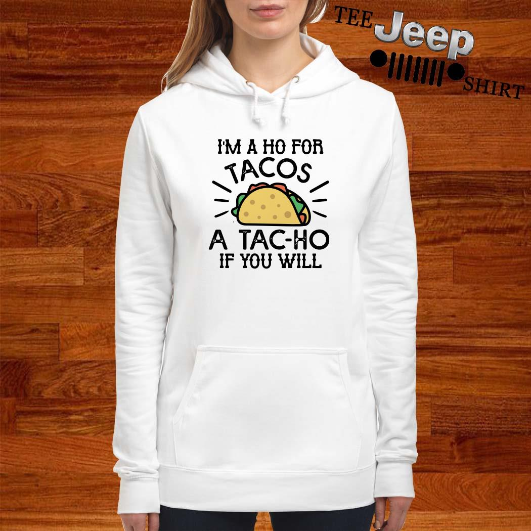I'm A Ho For Tacos A Tac-ho If You Will Hoodie