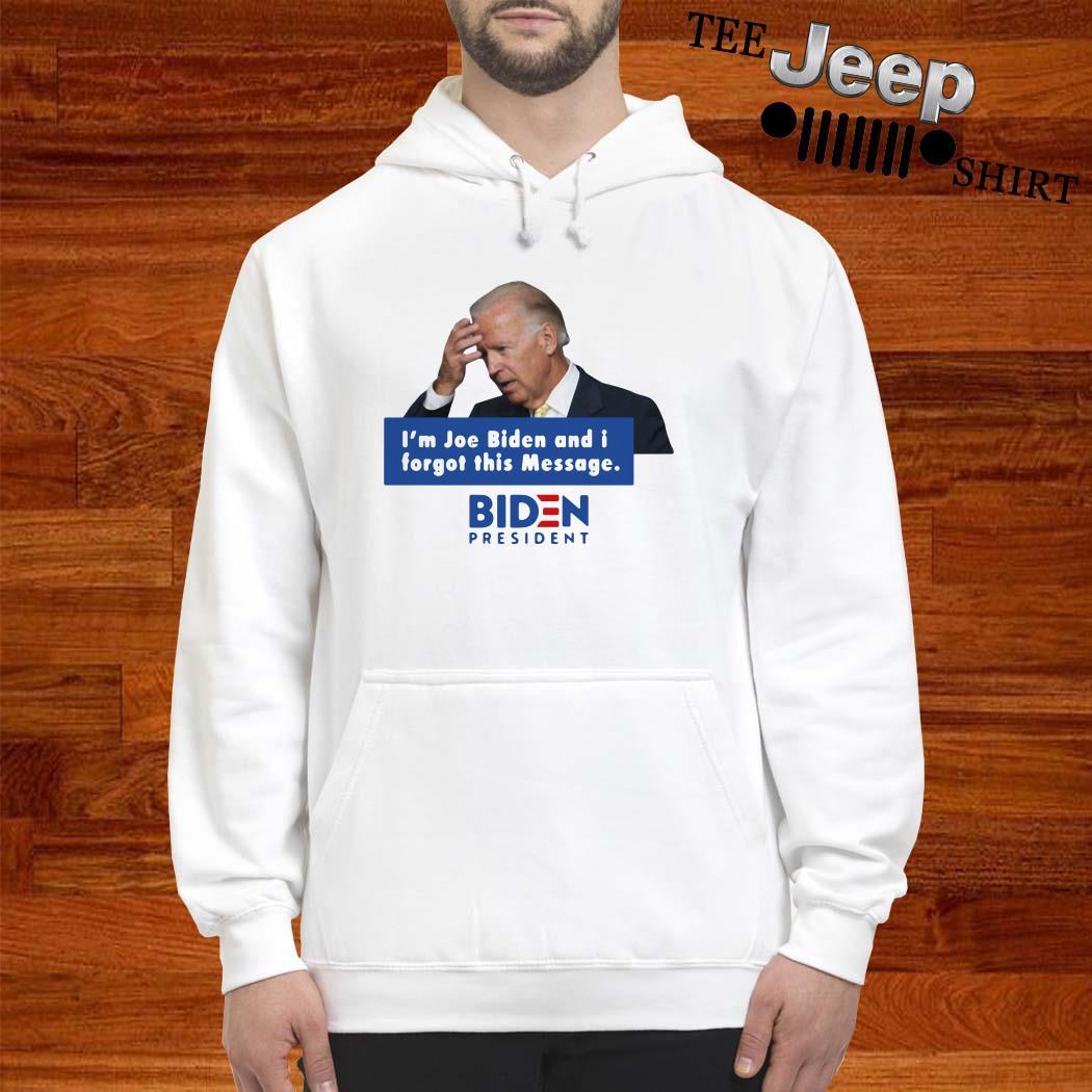 I'm Joe Biden And I Forgot This Message Biden President Hoodie