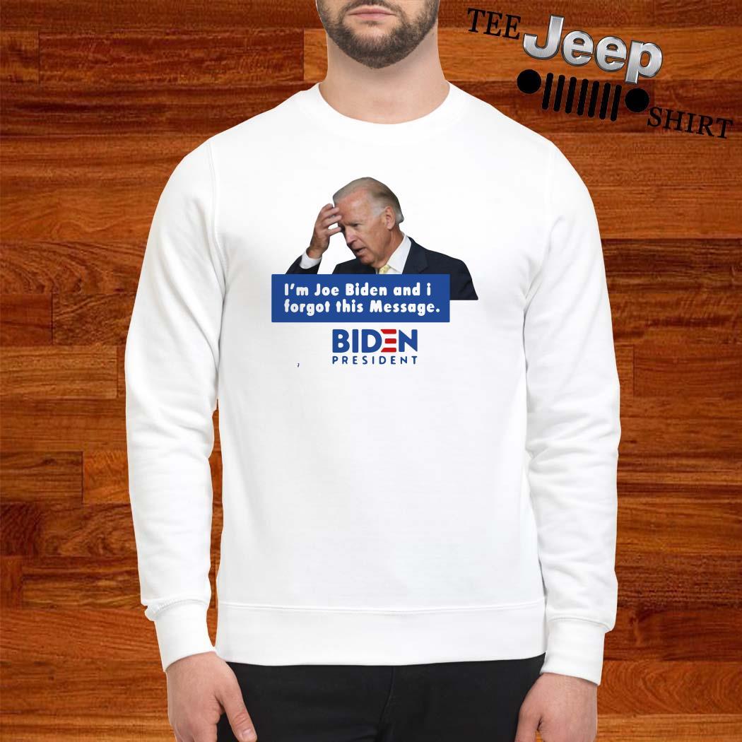 I'm Joe Biden And I Forgot This Message Biden President Sweatshirt
