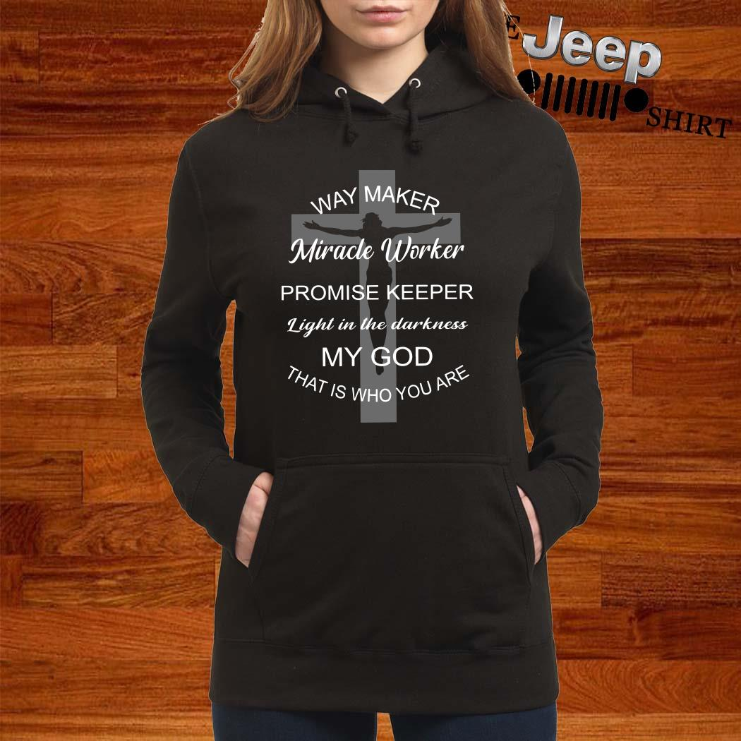 Jesus Way Maker Miracle Worker Promise Keeper Light In The Darkness My God That Is Who You Are Women Hoodie