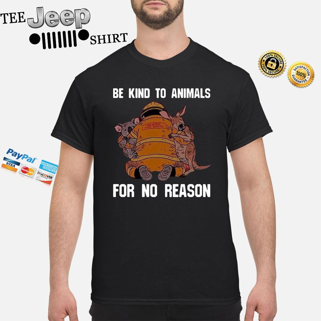 Be Kind To Animals For No Reason Shirt
