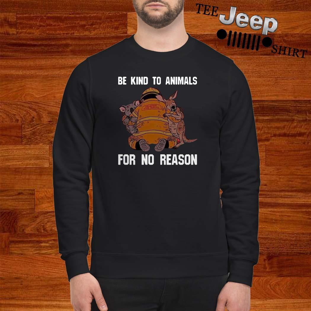 Be Kind To Animals For No Reason Sweatshirt