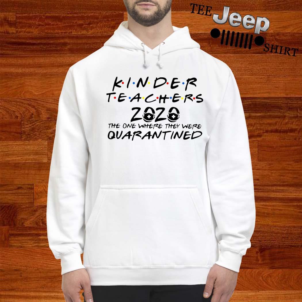 Kinder Teachers 2020 The One Where They Were Quarantined Shirt hoodie