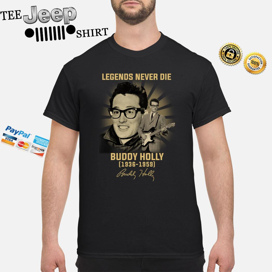 Legends Never Die Buddy Holly 1936 1959 Signature Shirt