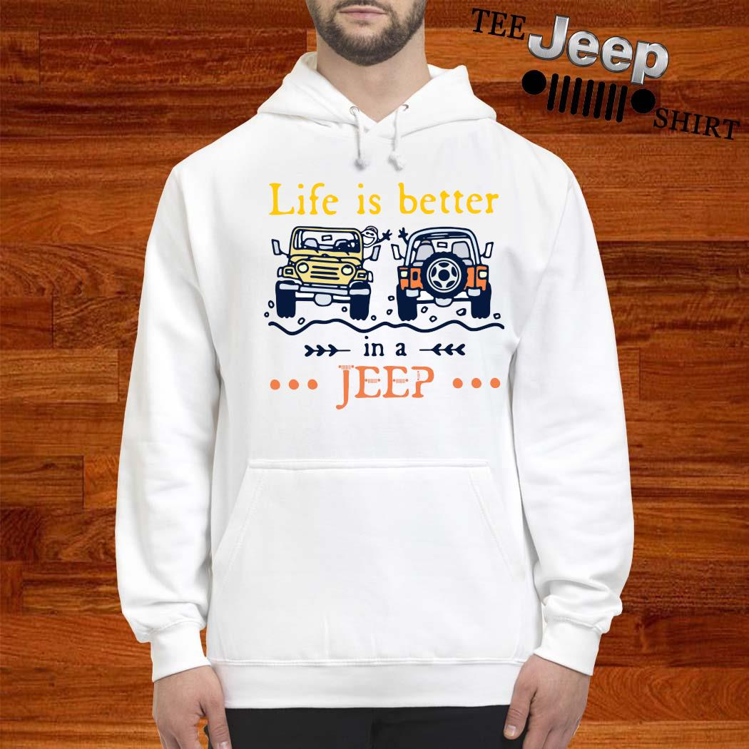 Life Is Better In A Jeep Shirt hoodie