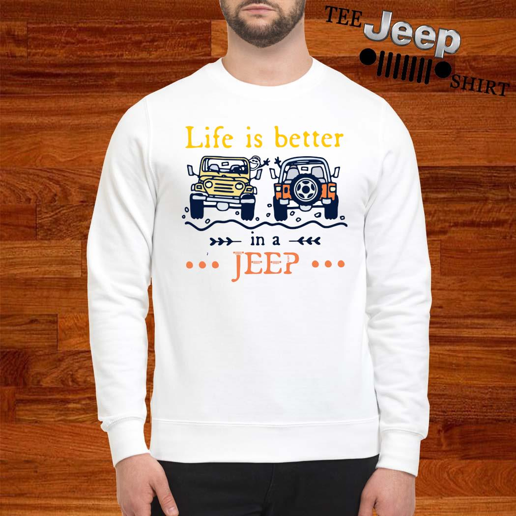 Life Is Better In A Jeep Shirt sweatshirt