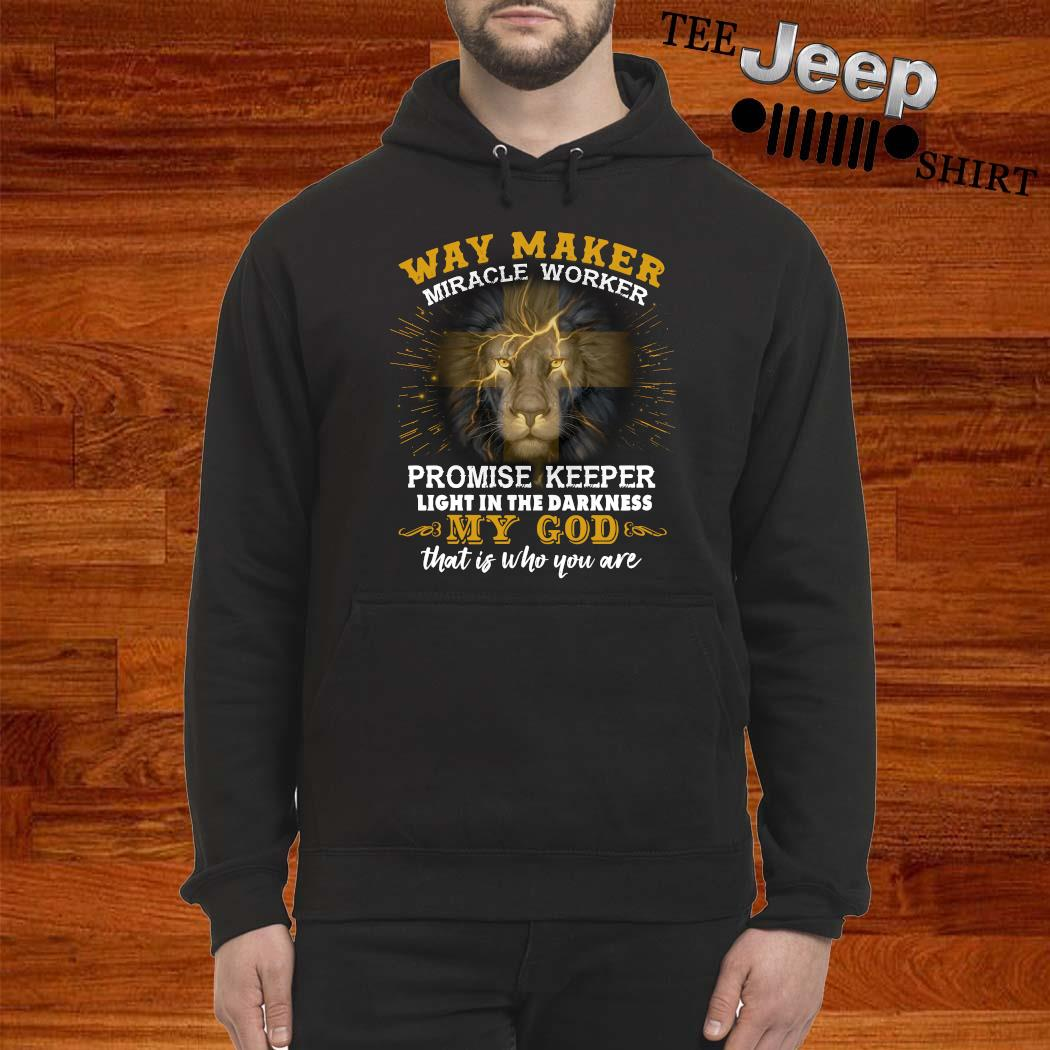 Lion Way Maker Miracle Worker Promise Keeper Light In The Darkness My God That Is Who You Are Shirt hoodie
