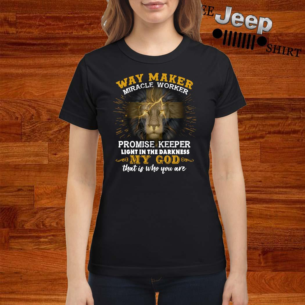 Lion Way Maker Miracle Worker Promise Keeper Light In The Darkness My God That Is Who You Are Shirt ladies-shirt