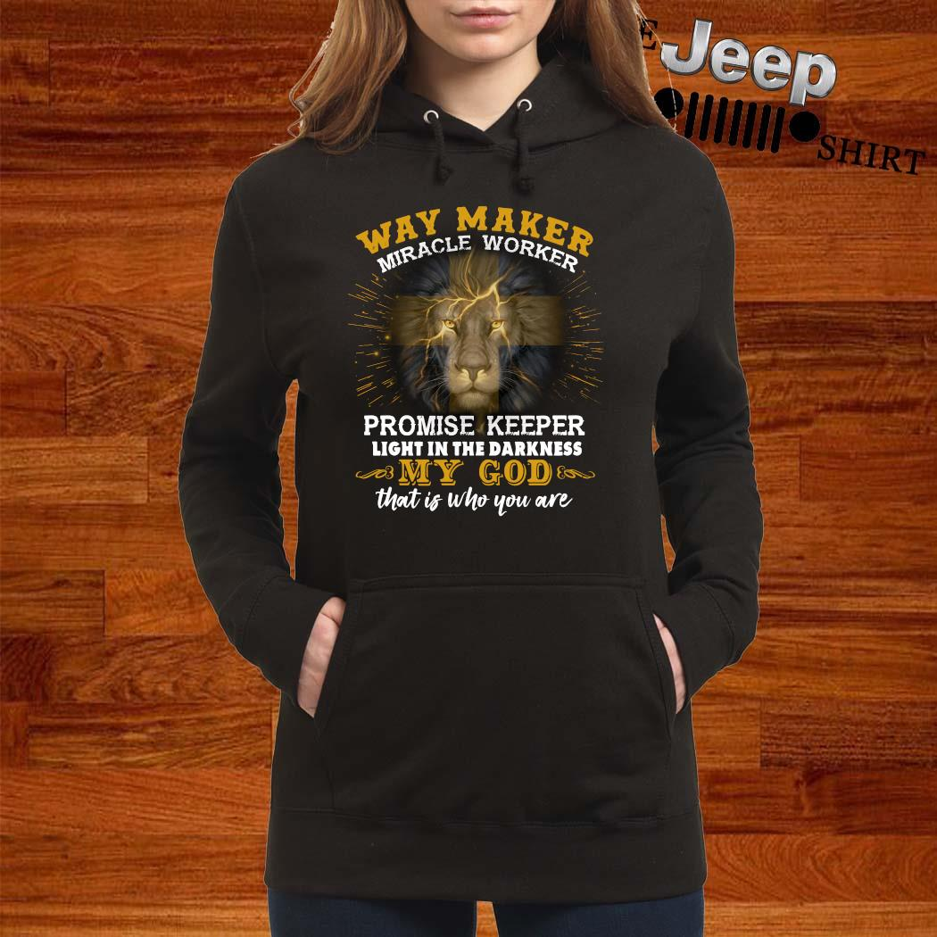 Lion Way Maker Miracle Worker Promise Keeper Light In The Darkness My God That Is Who You Are Shirt women-hoodie