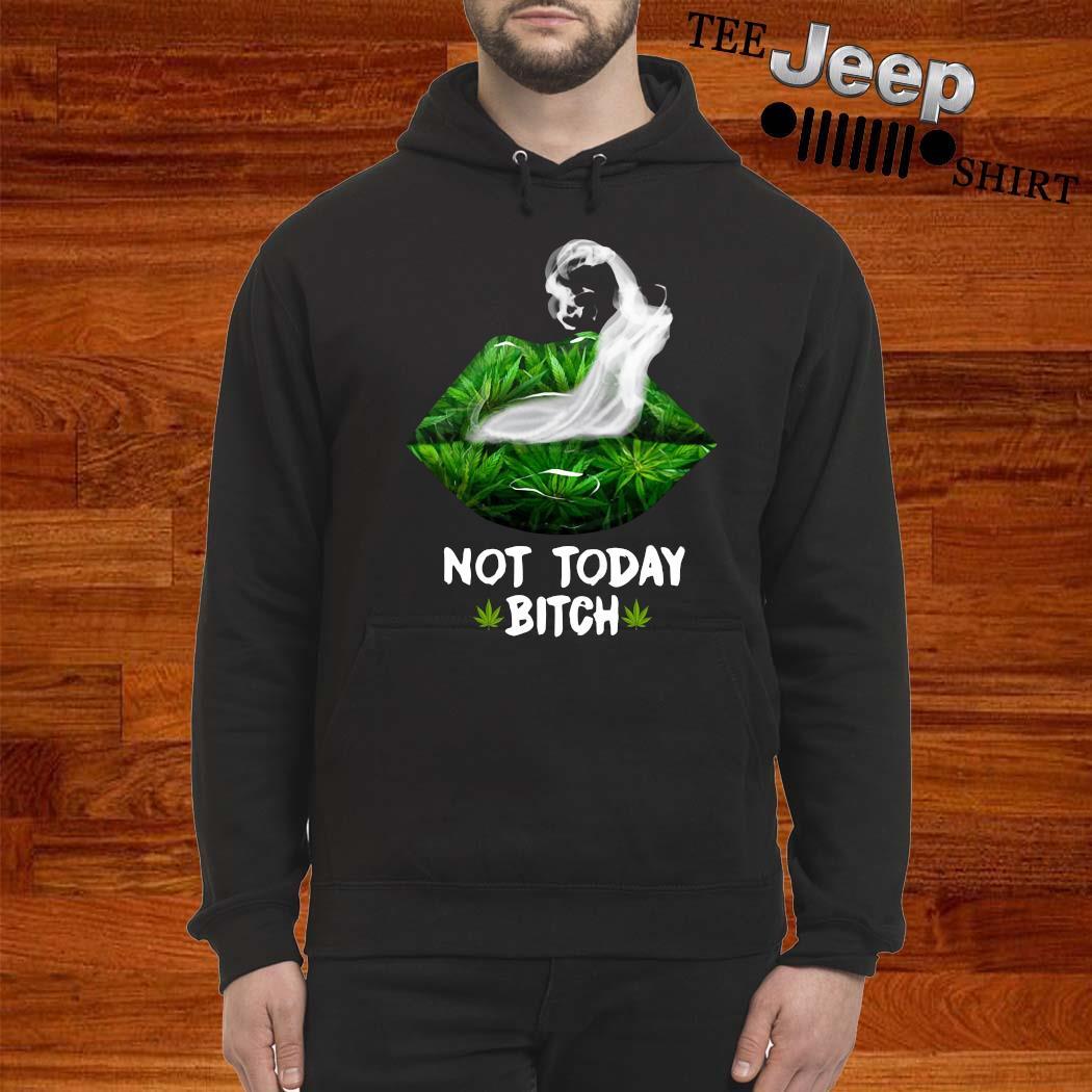 Lip Cannabis Not Today Bitch Shirt hoodie