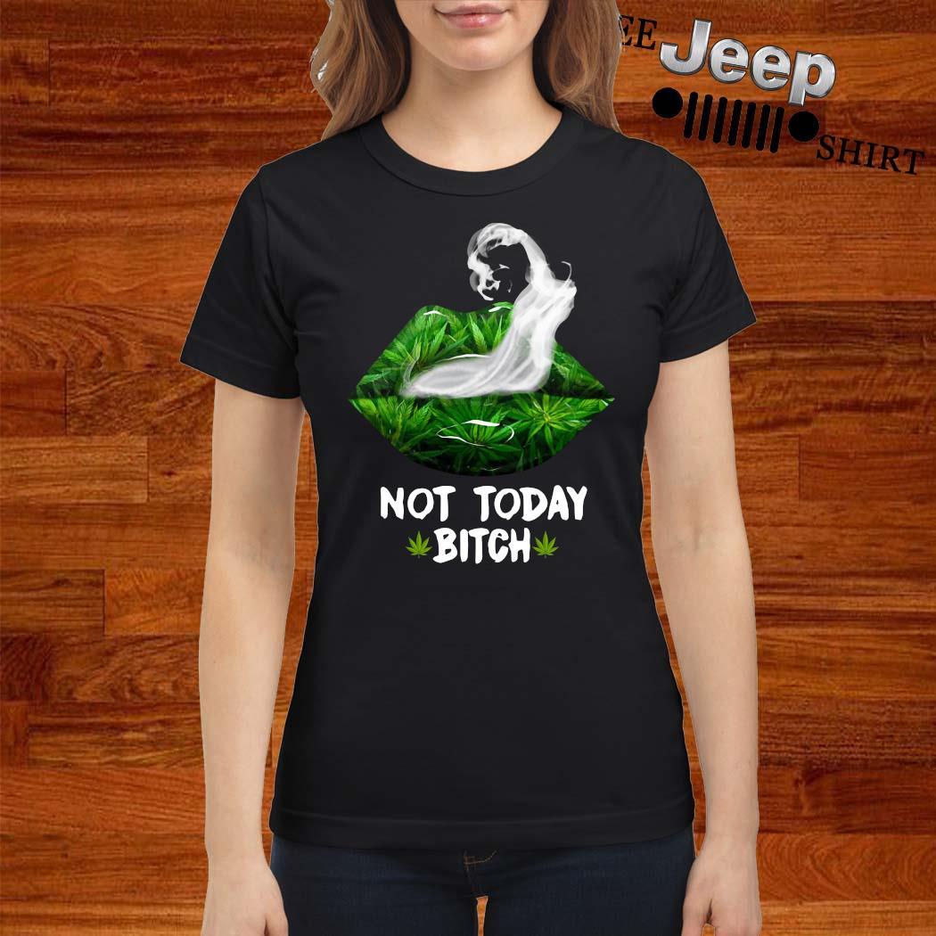 Lip Cannabis Not Today Bitch Shirt ladies-shirt