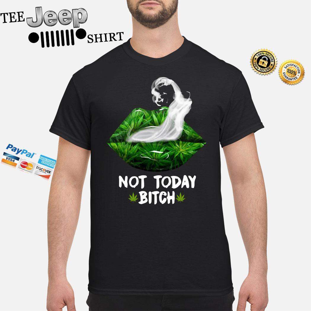 Lip Cannabis Not Today Bitch Shirt
