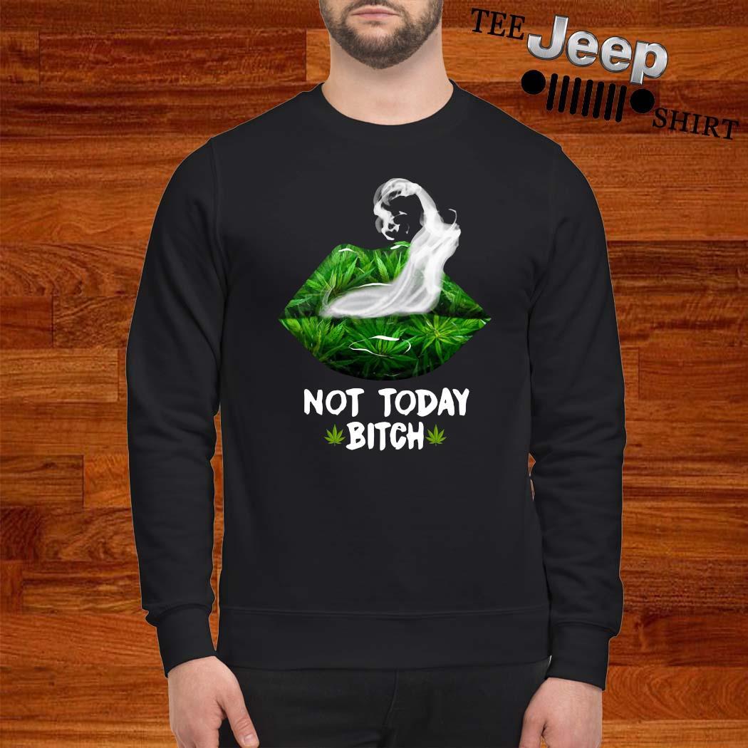 Lip Cannabis Not Today Bitch Shirt sweatshirt