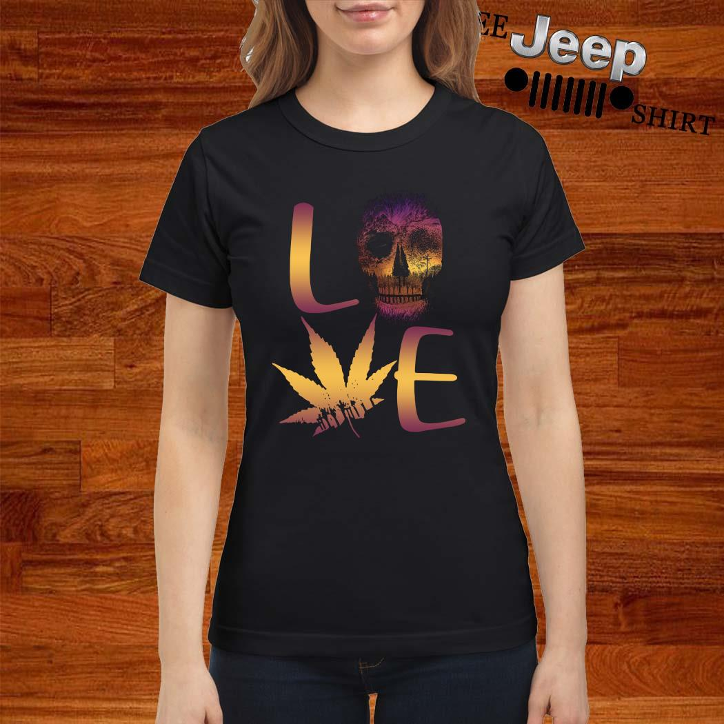 Love Skull And Cannabis Ladies Shirt