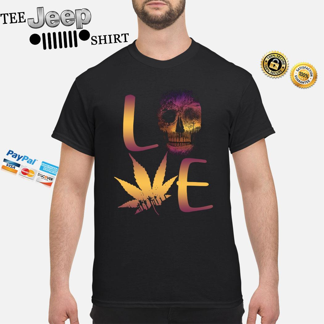 Love Skull And Cannabis Shirt