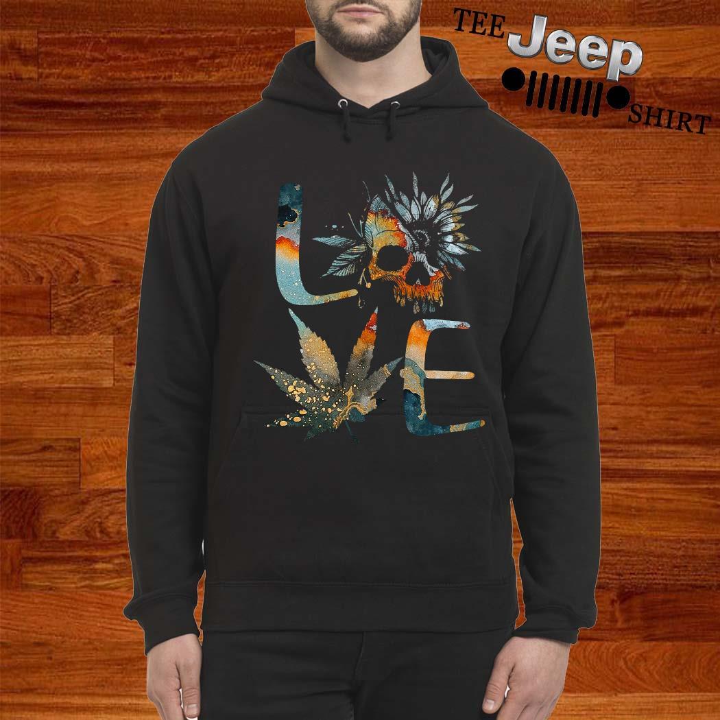 Love Skull Weed Flower Shirt hoodie