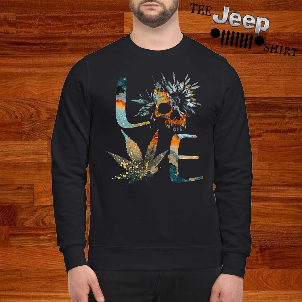 Love Skull Weed Flower Shirt sweatshirt