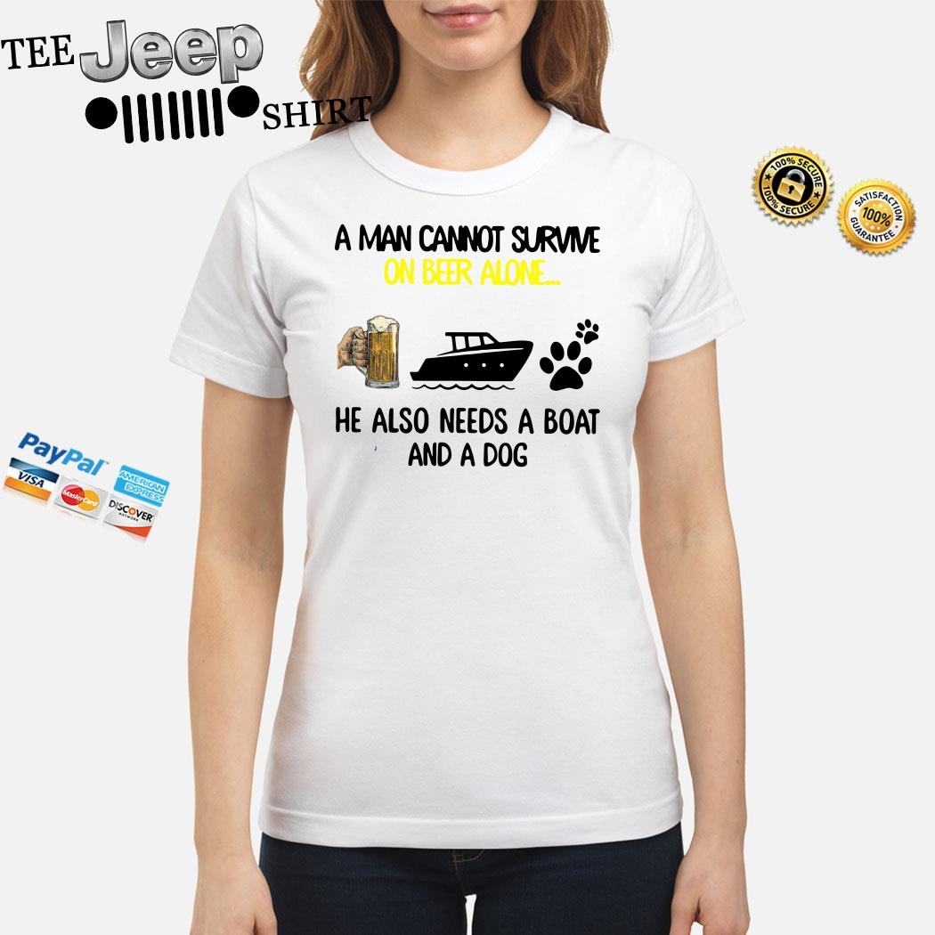 A Man Cannot Survive On Beer Alone He Also Needs A Boat And A Dog Ladies Shirt