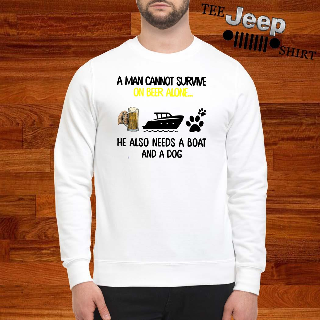 A Man Cannot Survive On Beer Alone He Also Needs A Boat And A Dog Sweatshirt