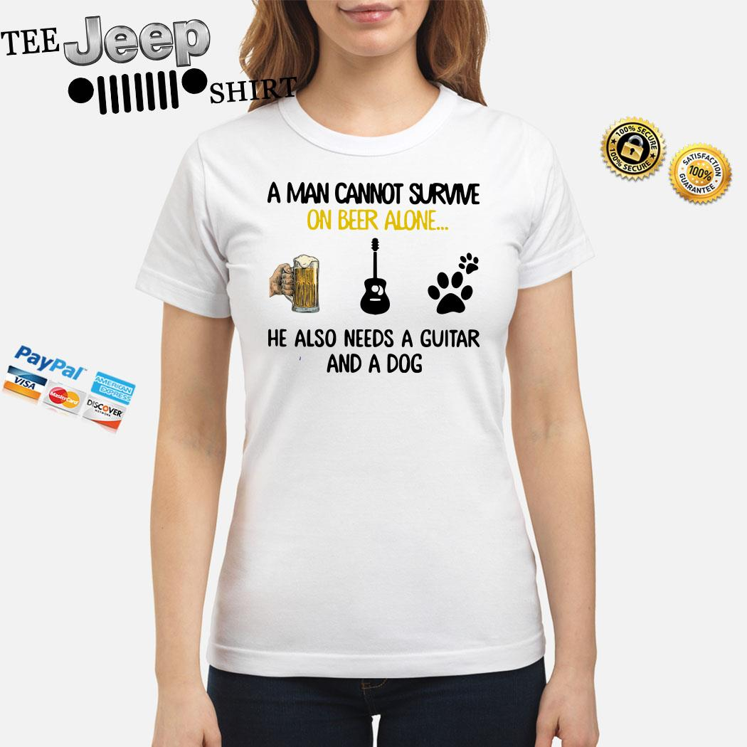 A Man Cannot Survive On Beer Alone He Also Needs A Guitar And A Dog Ladies Shirt