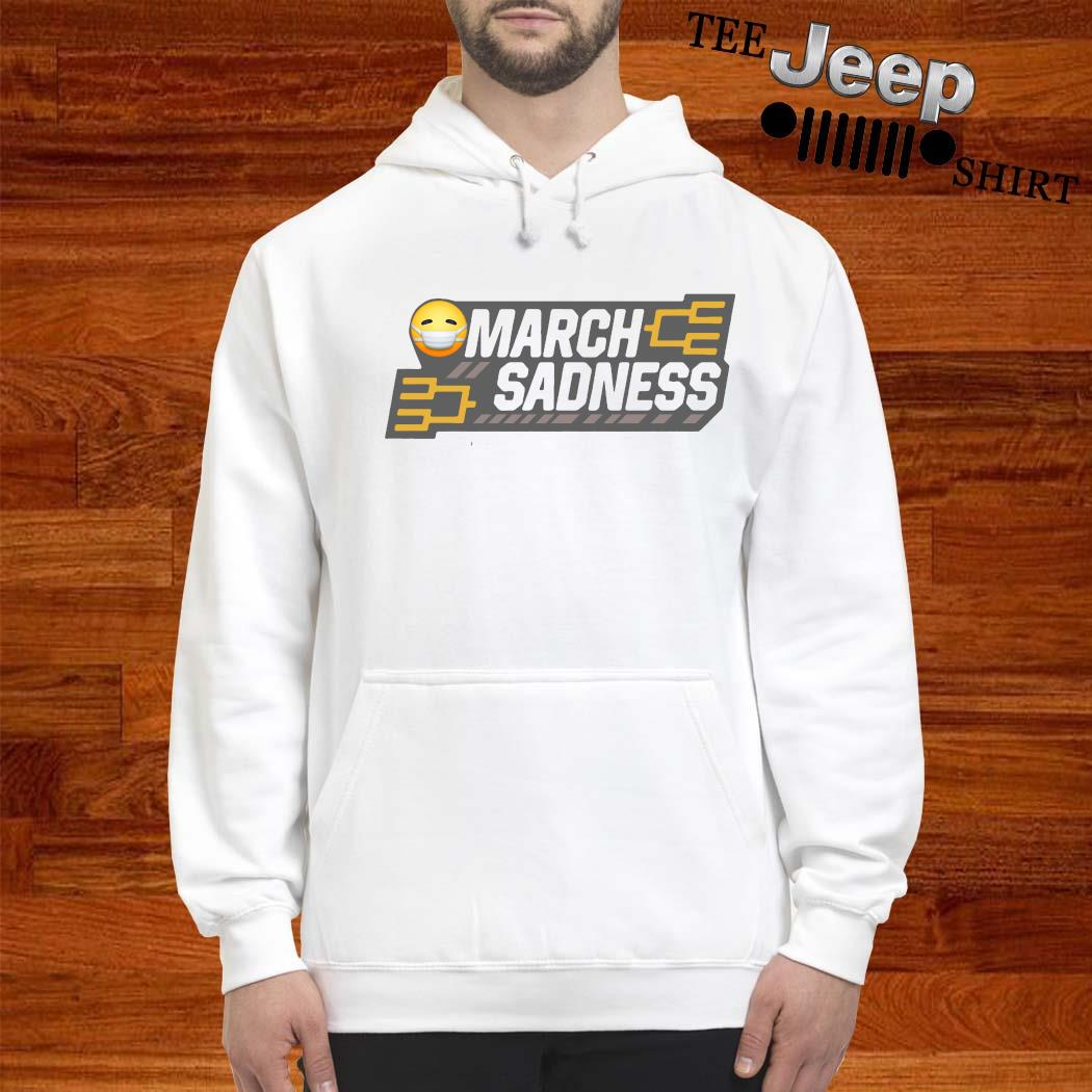 March Sadness Shirt hoodie