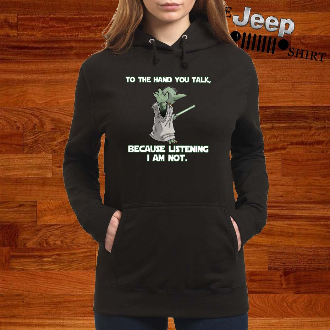 Master Baby Yoda To The Hand You Talk Because Listening I Am Not Women Hoodie