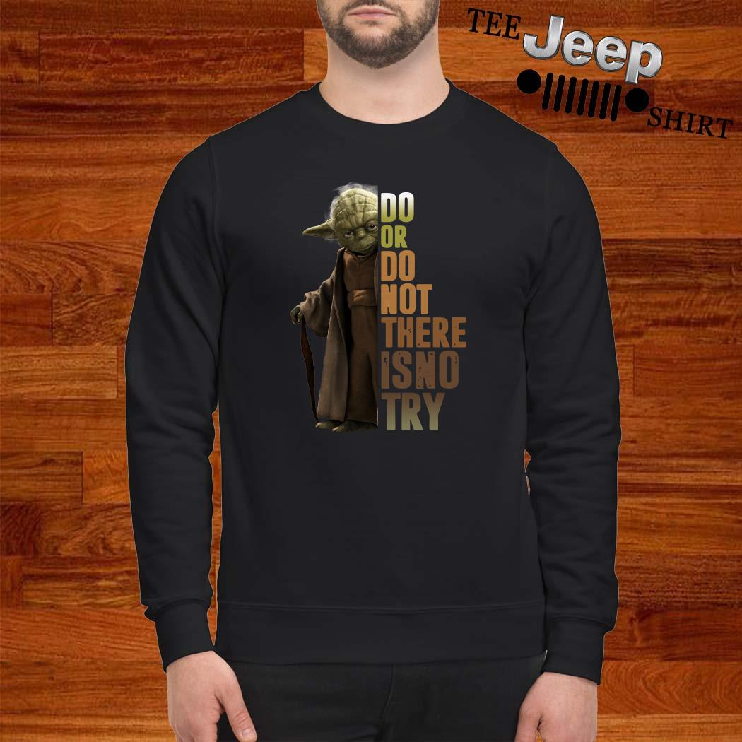 Master Yoda Do Or Do Not There Is No Try Sweatshirt