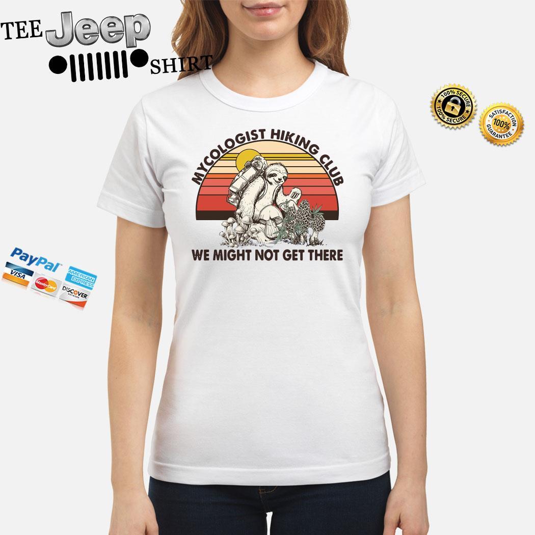 Mushroom Mycologist Hiking Club We Might Not Get Their Sloth Vintage Ladies Shirt