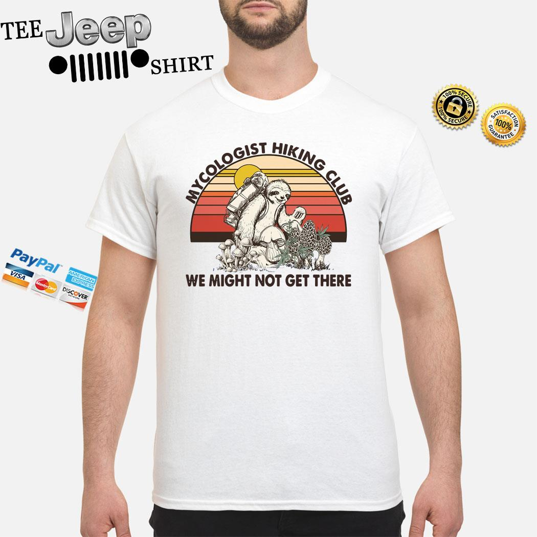 Mushroom Mycologist Hiking Club We Might Not Get Their Sloth Vintage Shirt