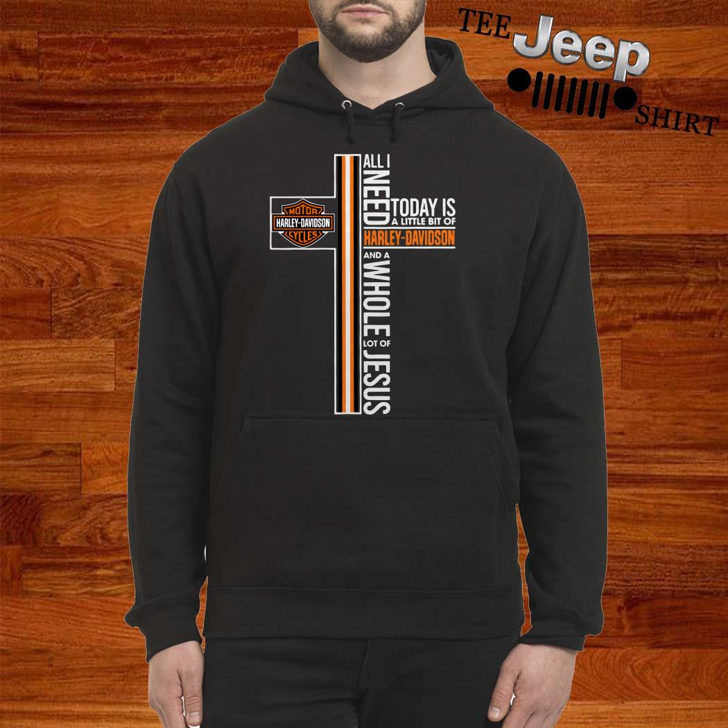 All I Need Today Is A Little Bit Of Harley Davidson And A Whole Lot Of Jesus Hoodie