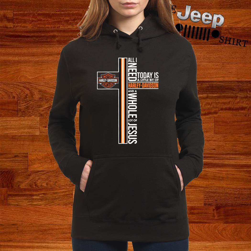 All I Need Today Is A Little Bit Of Harley Davidson And A Whole Lot Of Jesus Women Hoodie