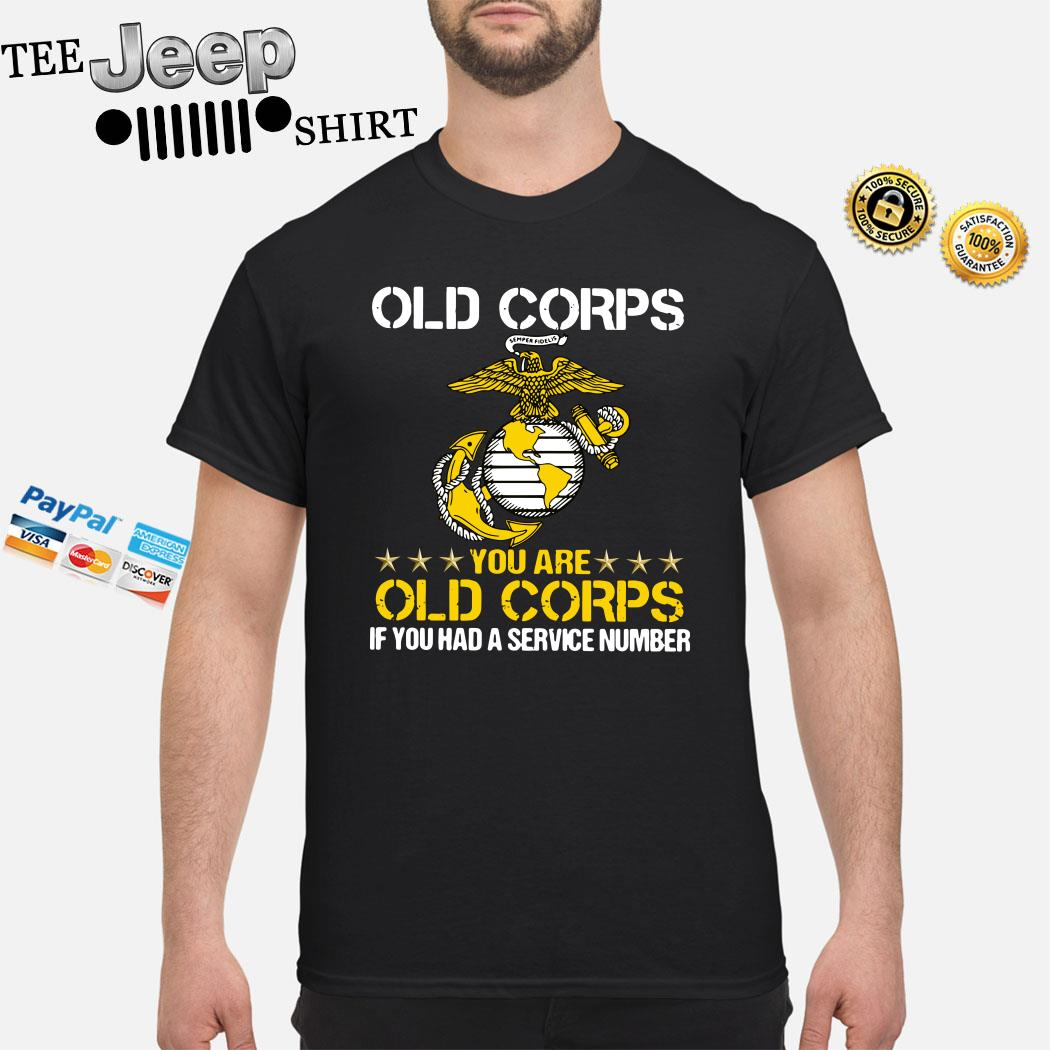 Old Corps You Are Old Corps If You Had A Service Number Shirt