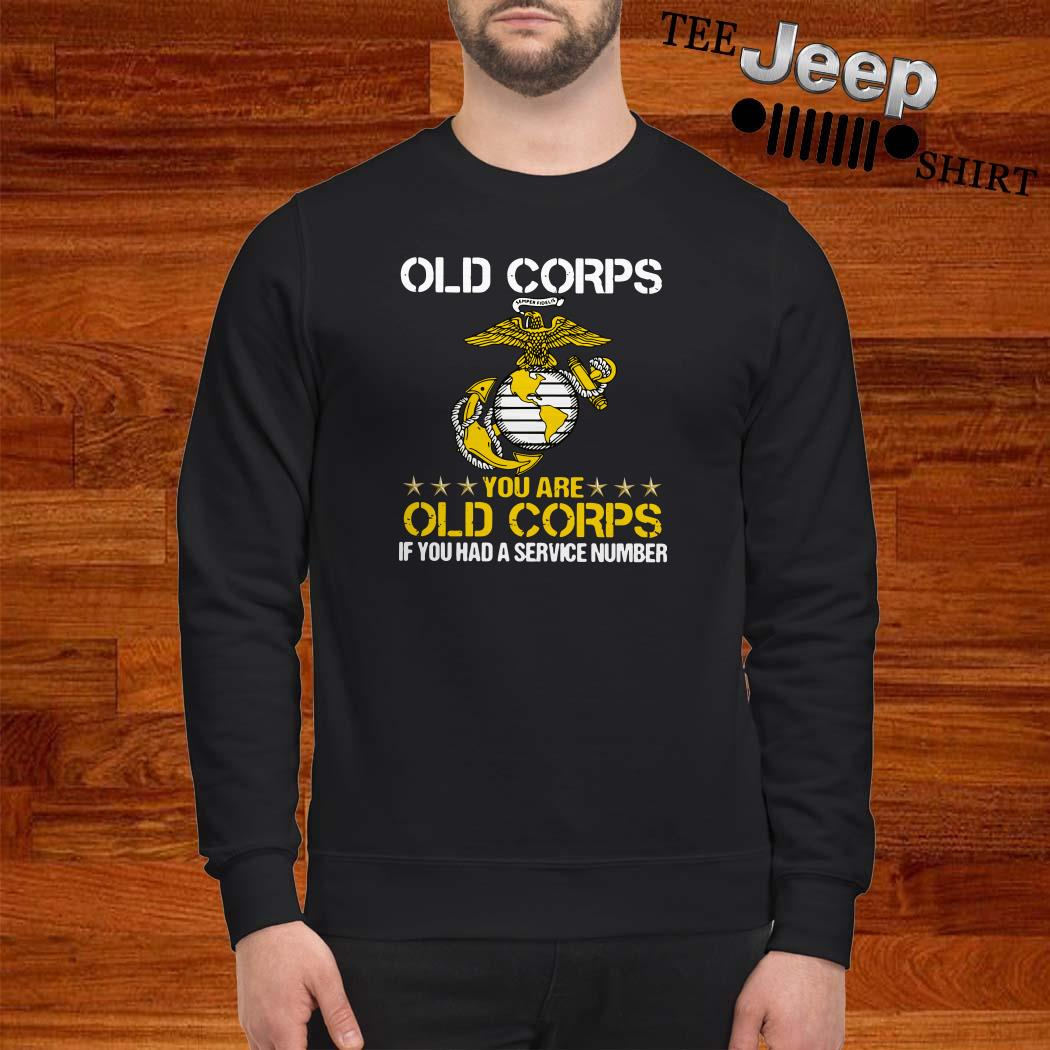 Old Corps You Are Old Corps If You Had A Service Number Sweatshirt