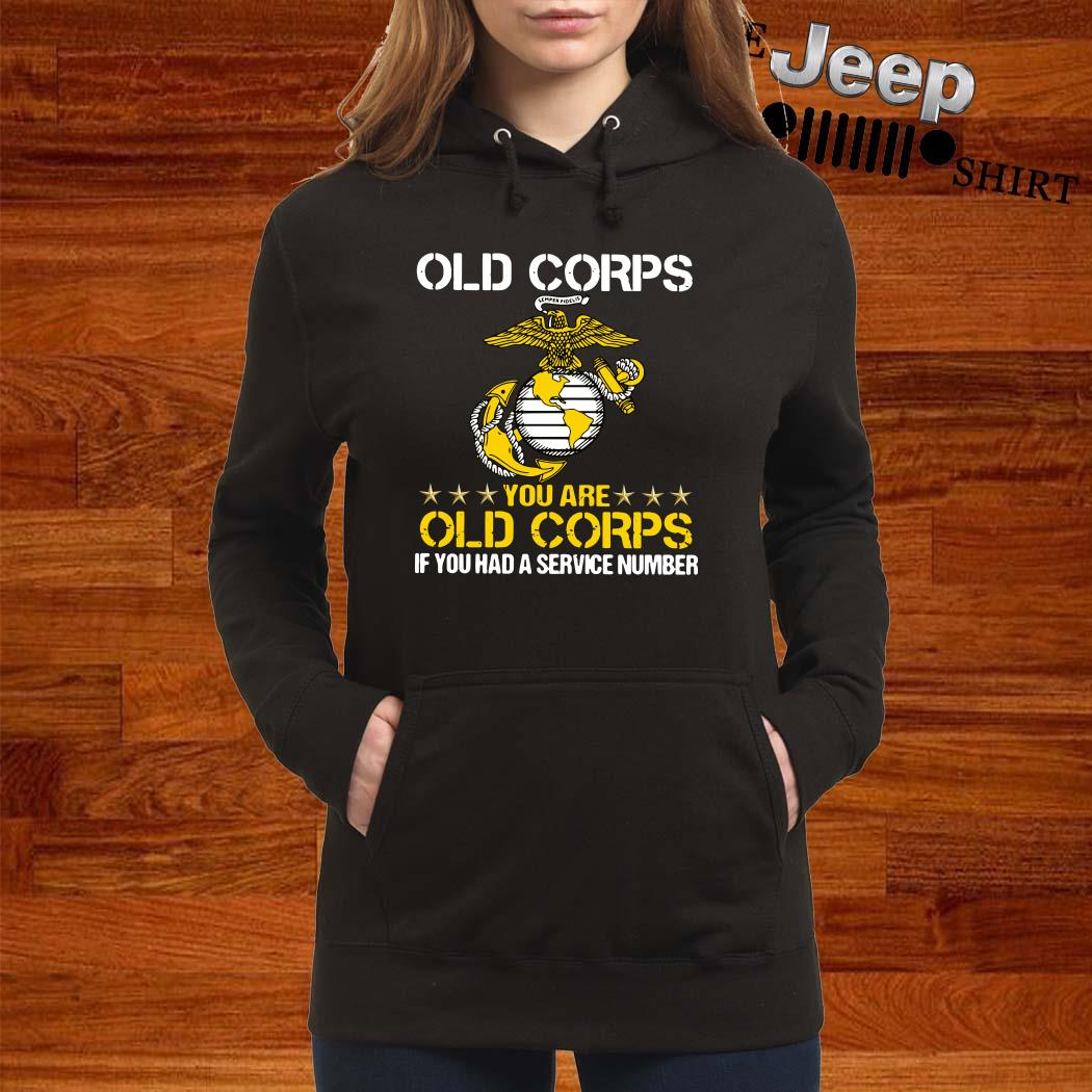 Old Corps You Are Old Corps If You Had A Service Number Hoodie
