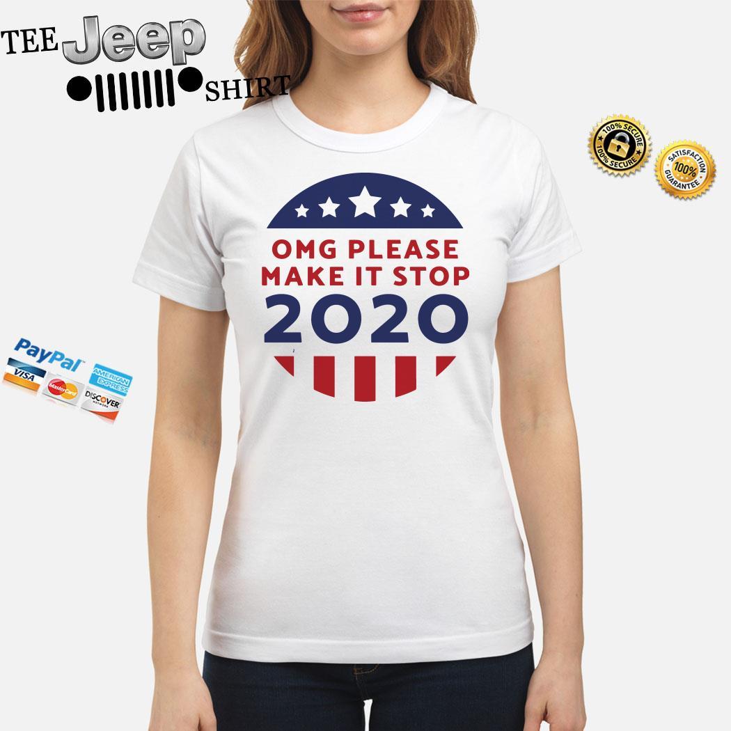 OMG Please Make It Stop 2020 Ladies Shirt