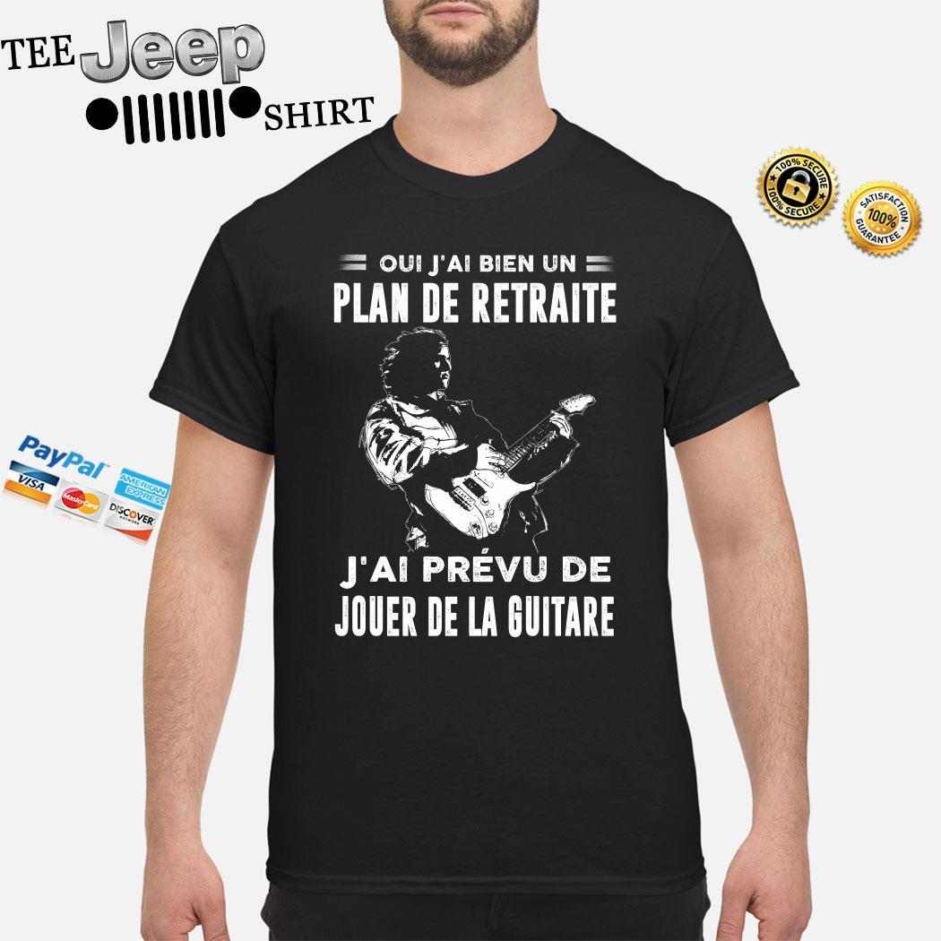 Oui J'ai Bien Un Plan De Retraite J'ai Prevu De Jouer De La Guitare Shirt