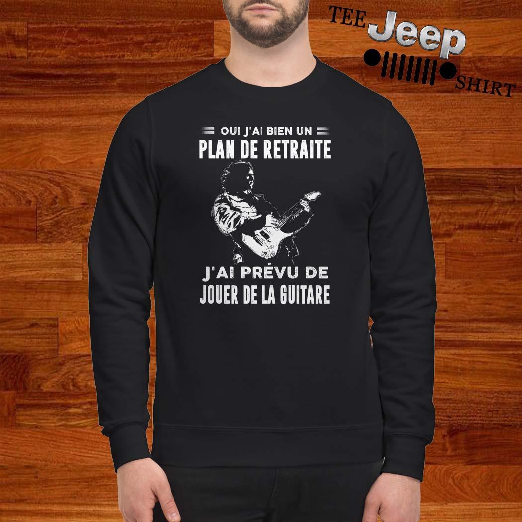 Oui J'ai Bien Un Plan De Retraite J'ai Prevu De Jouer De La Guitare Sweatshirt