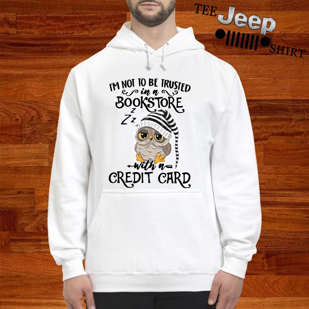 Owl I'm Not To Be Trusted In A Bookstore With A Credit Card Hoodie