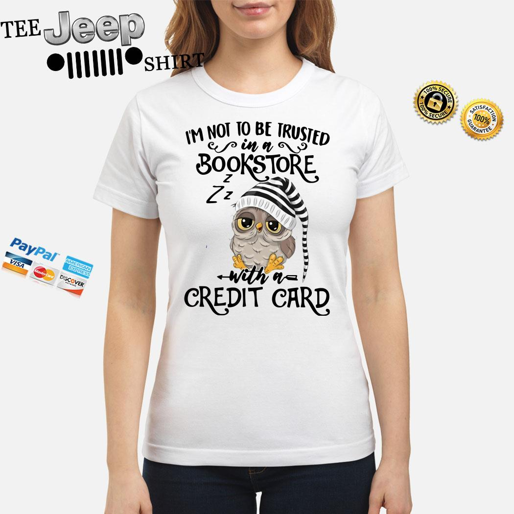 Owl I'm Not To Be Trusted In A Bookstore With A Credit Card Ladies Shirt