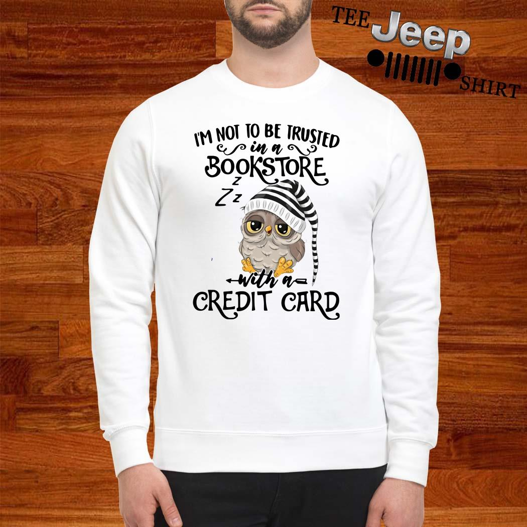 Owl I'm Not To Be Trusted In A Bookstore With A Credit Card Sweatshirt