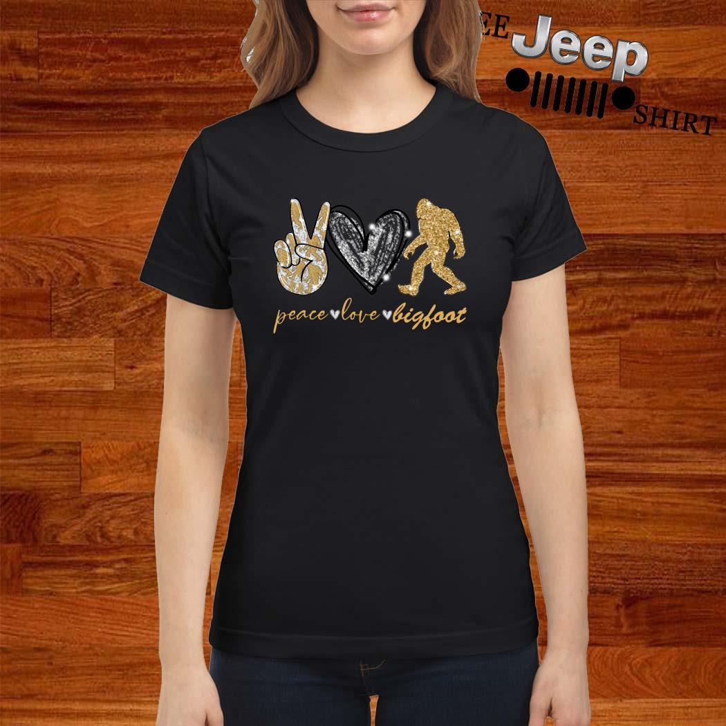Peace Love Bigfoot Ladies Shirt