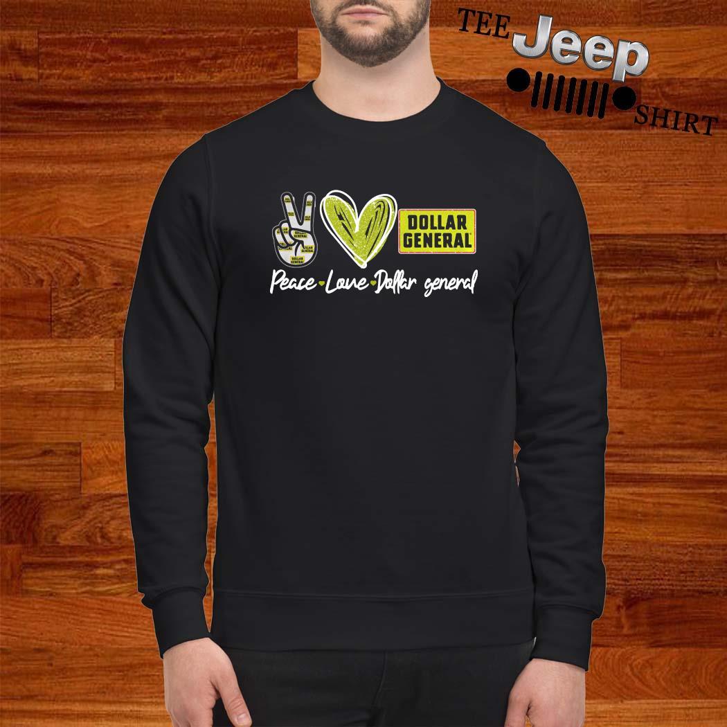 Peace Love Dollar General Shirt sweatshirt